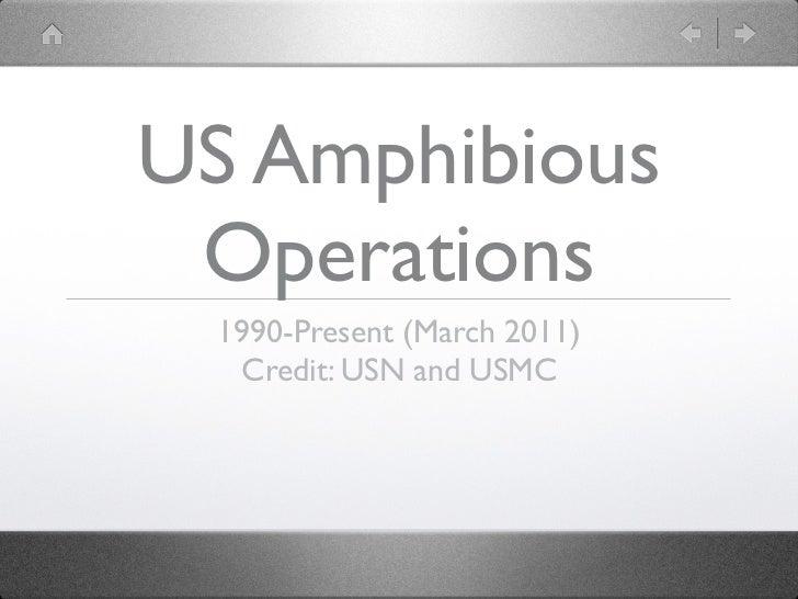 US Amphibious Operations 1990-Present (March 2011)  Credit: USN and USMC