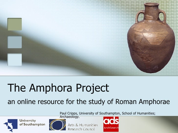 The Amphora Project an online resource for the study of Roman Amphorae  Paul Cripps, University of Southampton, School of ...
