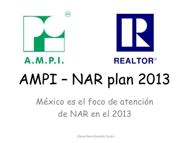 AMPI – NAR plan 2013  México es el foco de atención       de NAR en el 2013            Liliana Elena González Castro