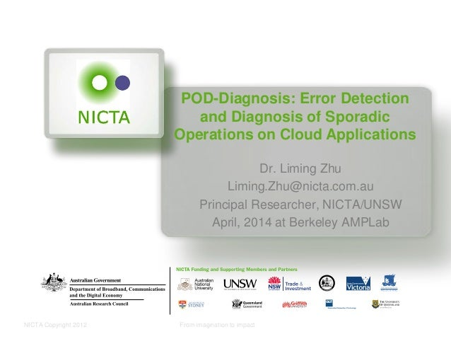 NICTA Copyright 2012 From imagination to impact POD-Diagnosis: Error Detection and Diagnosis of Sporadic Operations on Clo...