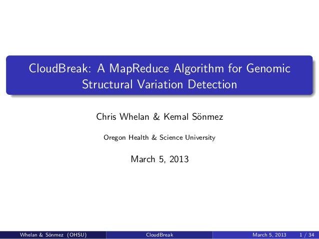CloudBreak: A MapReduce Algorithm for Genomic           Structural Variation Detection                         Chris Whela...