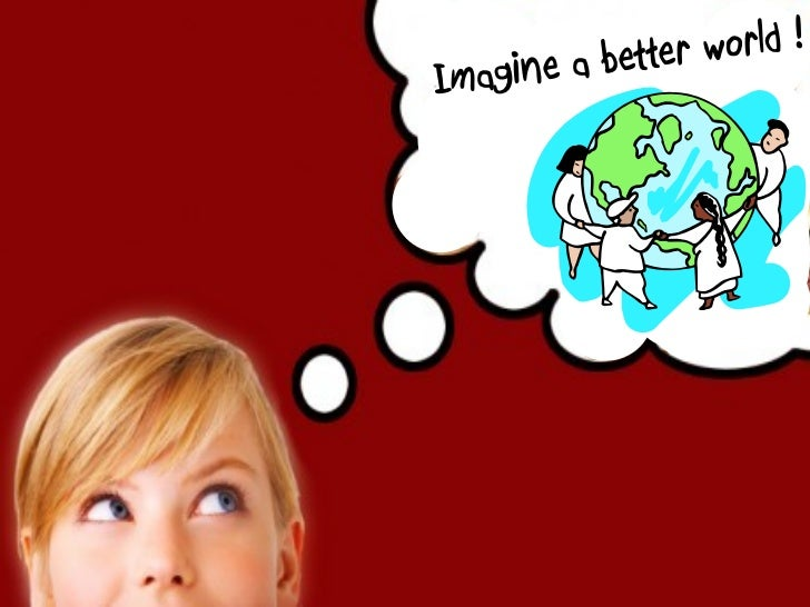 e a better world !Imagin