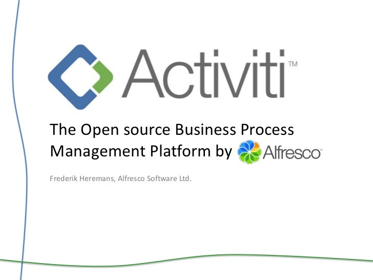 The Open source Business Process Management Platform by<br />FrederikHeremans, Alfresco Software Ltd.<br />