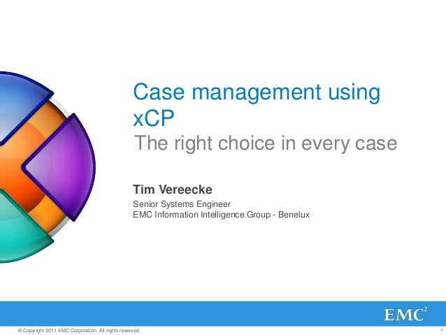 1© Copyright 2011 EMC Corporation. All rights reserved. Case management using xCP Tim Vereecke Senior Systems Engineer EMC...