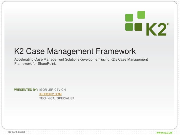 K2 Case Management Framework<br />Accelerating Case Management Solutions development using K2's Case Management Framework ...