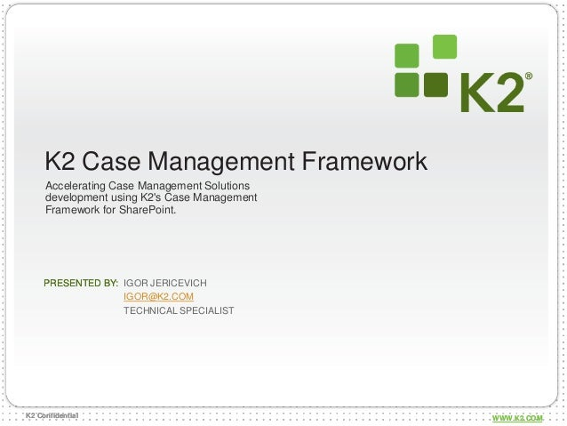 K2 Case Management Framework     Accelerating Case Management Solutions     development using K2s Case Management     Fram...