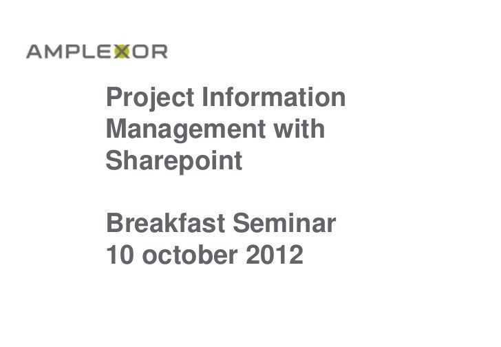 Project InformationManagement withSharepointBreakfast Seminar10 october 2012