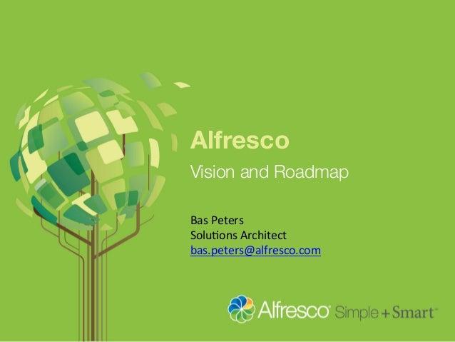 Alfresco Vision and Roadmap Bas  Peters   Solu-ons  Architect   bas.peters@alfresco.com