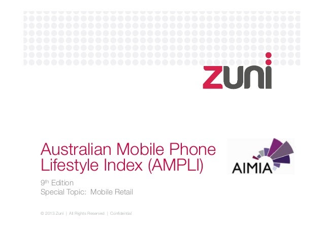 © 2013 Zuni | All Rights Reserved | Confidential Australian Mobile Phone Lifestyle Index (AMPLI) 9th Edition  Special Topic...