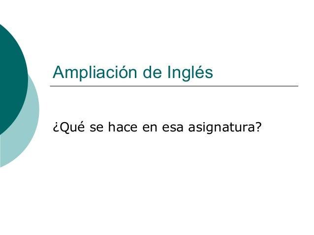 Ampliación de Inglés¿Qué se hace en esa asignatura?