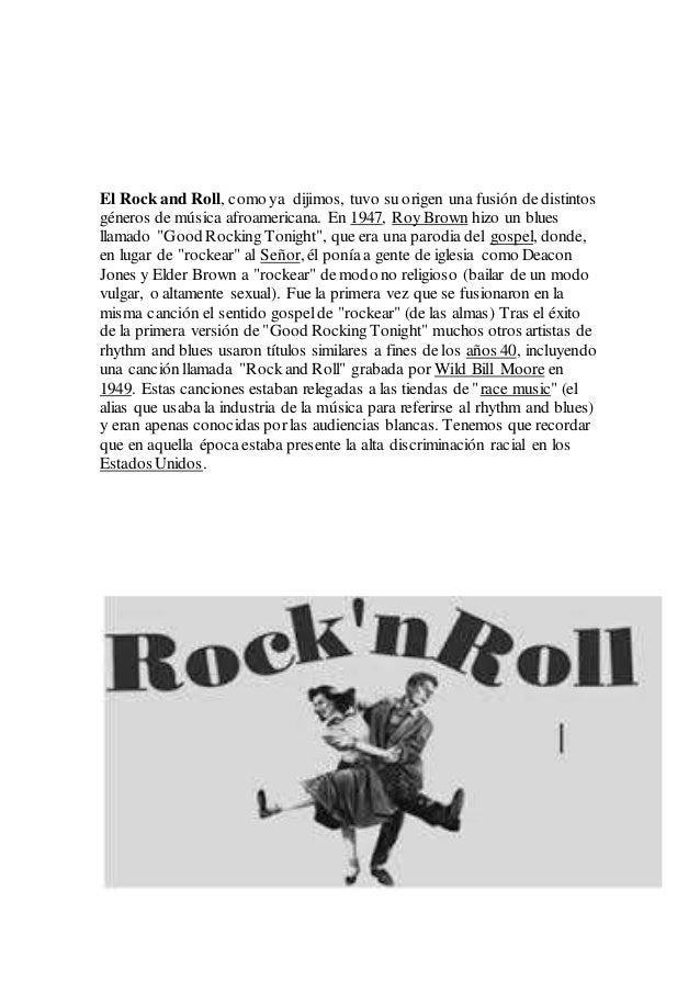 El Rock and Roll, como ya dijimos, tuvo su origen una fusión de distintos géneros de música afroamericana. En 1947, Roy Br...
