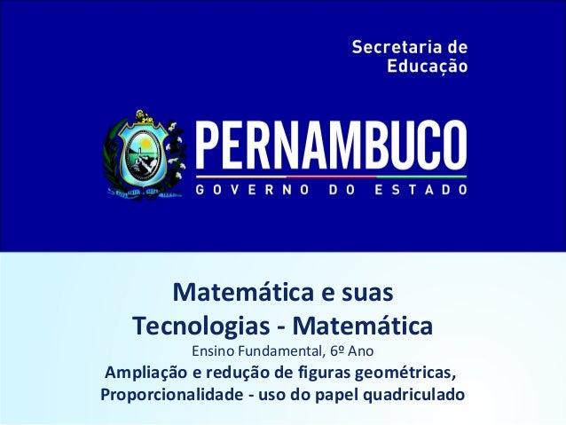 Matemática e suas Tecnologias - Matemática Ensino Fundamental, 6º Ano Ampliação e redução de figuras geométricas, Proporci...