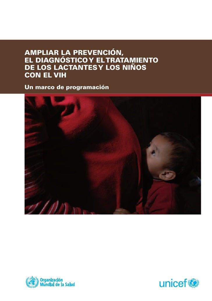 AMPLIAR LA PREVENCIÓN, EL DIAGNÓSTICO Y EL TRATAMIENTO DE LOS LACTANTES Y LOS NIÑOS CON EL VIH Un marco de programación