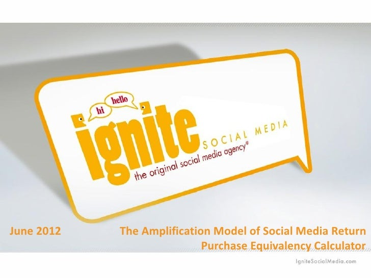 June 2012   The Amplification Model of Social Media Return                            Purchase Equivalency Calculator