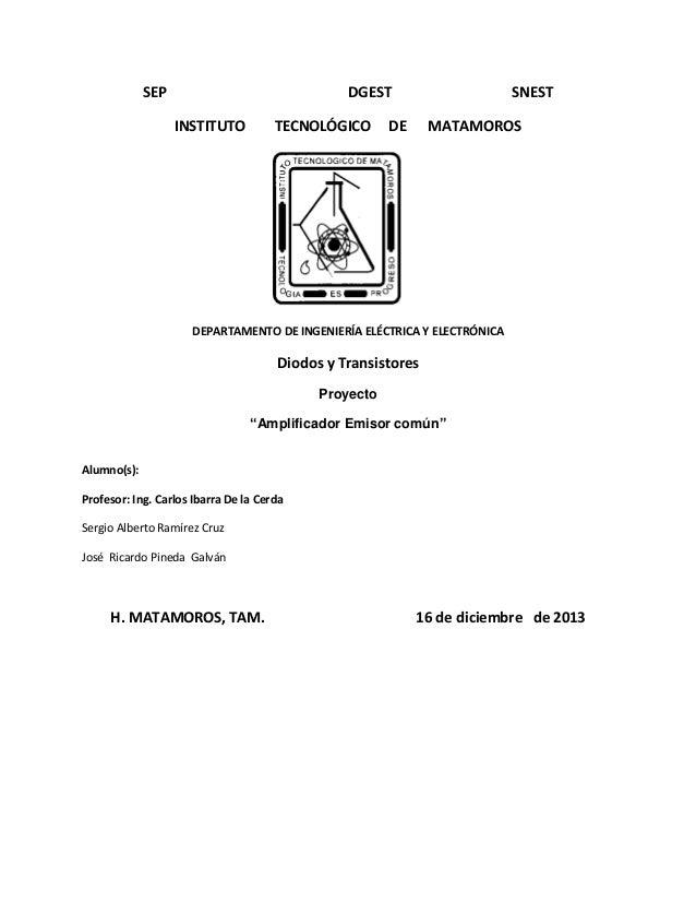 SEP  DGEST INSTITUTO  TECNOLÓGICO  SNEST  DE  MATAMOROS  DEPARTAMENTO DE INGENIERÍA ELÉCTRICA Y ELECTRÓNICA  Diodos y Tran...