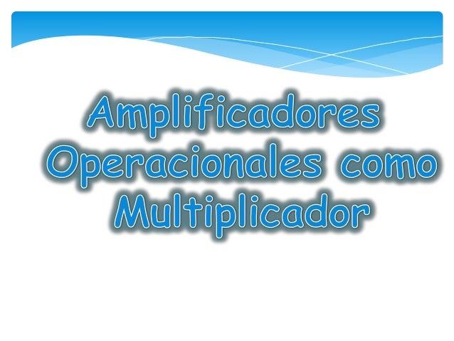 Un multiplicador analógico es un dispositivo quetoma dos señales eléctricas analógicas y produceuna salida cuyo valor es e...