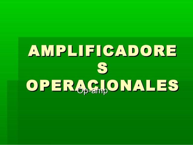 AMPLIFICADOREAMPLIFICADORE SS OPERACIONALESOPERACIONALESOp-ampOp-amp