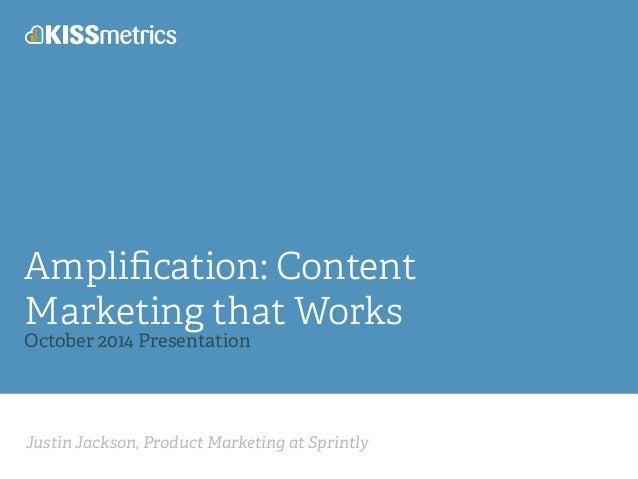 Amplification: Content  Marketing that Works  October 2014 Presentation  Justin Jackson, Product Marketing at Sprintly