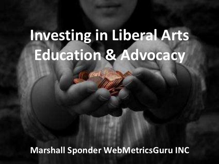 Investing in Liberal Arts Education & AdvocacyMarshall Sponder WebMetricsGuru INC