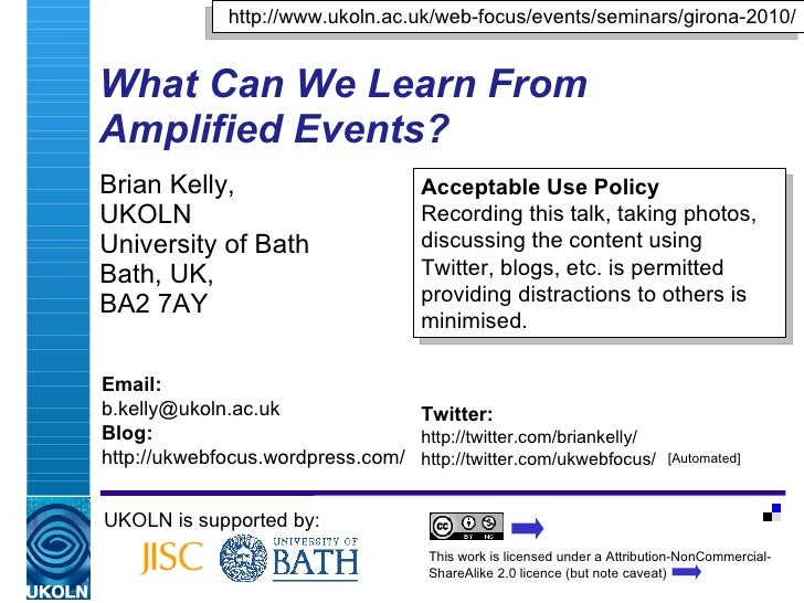 What Can We Learn From Amplified Events? Brian Kelly,  UKOLN University of Bath Bath, UK,  BA2 7AY UKOLN is supported by: ...