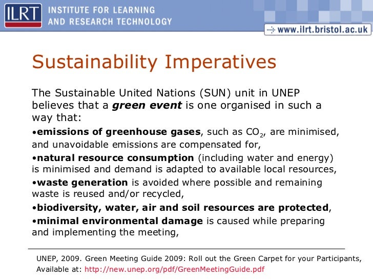 Sustainability Imperatives <ul><li>The Sustainable United Nations (SUN) unit in UNEP believes that a  green event  is one ...