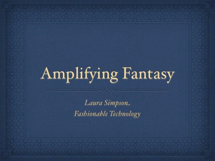 Amplifying Fantasy       Laura Simpson    Fashionable Technology