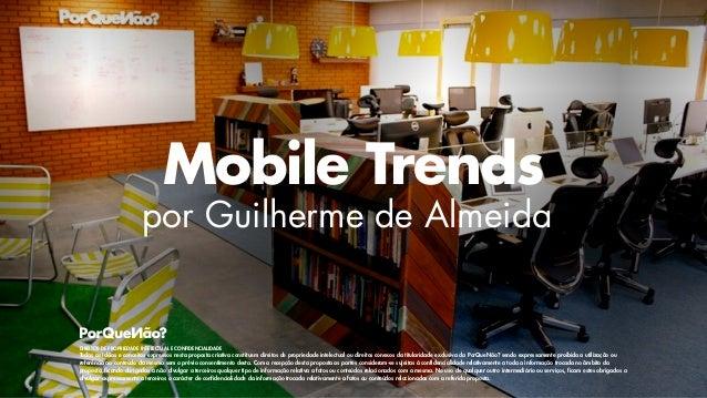 Mobile Trends  por Guilherme de Almeida  DIREITOS DE PROPRIEDADE INTELECTUAL E CONFIDENCIALIDADE  Todas as idéias e concei...