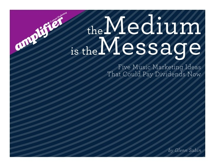 theMedium is theMessage       Five Music Marketing Ideas    That Could Pay Dividends Now                          by Glenn...