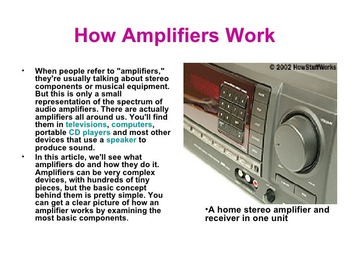 "How Amplifiers Work    <ul><li>When people refer to ""amplifiers,"" they're usually talking about stereo component..."