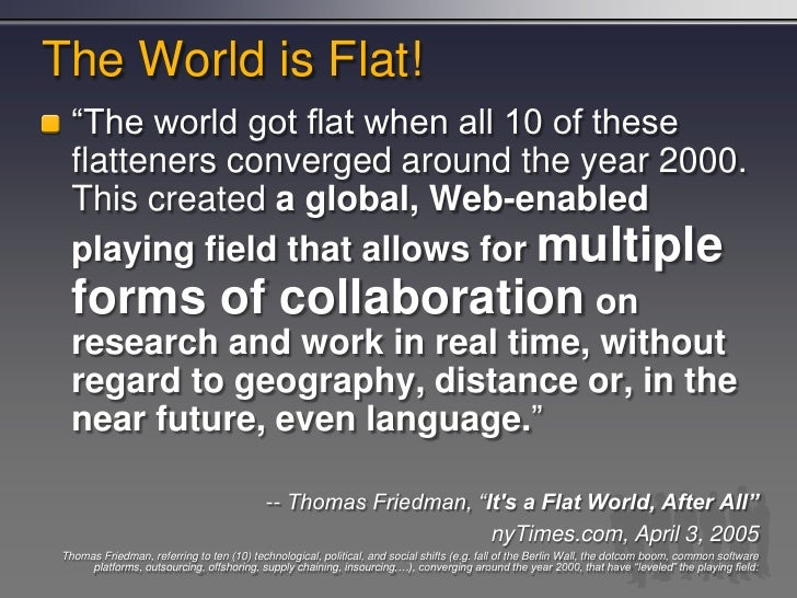 The World is Flat!   ―The world got flat when all 10 of these   flatteners converged around the year 2000.   This created ...