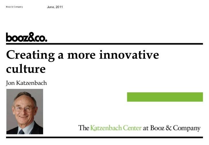 Booz & Company June, 2011 Creating a more innovative culture Jon Katzenbach
