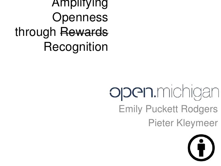 Amplifying      Opennessthrough Rewards     Recognition                   Emily Puckett Rodgers                         Pi...