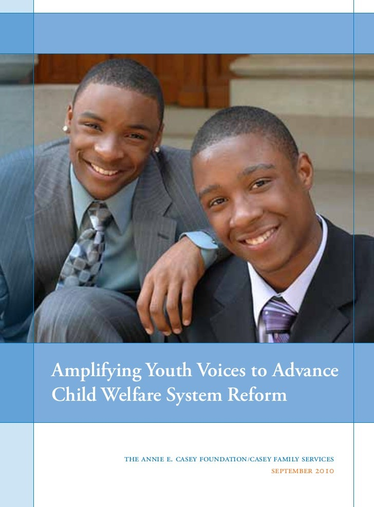 Amplifying Youth Voices to AdvanceChild Welfare System Reform        The Annie E. Casey Foundation /Casey Family Services ...