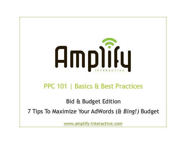 PPC 101 | Basics & Best Practices              Bid & Budget Edition7 Tips To Maximize Your AdWords (& Bing!) Budget       ...