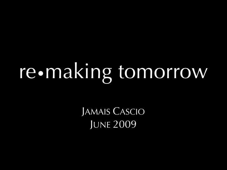re•making tomorrow       JAMAIS CASCIO         JUNE 2009