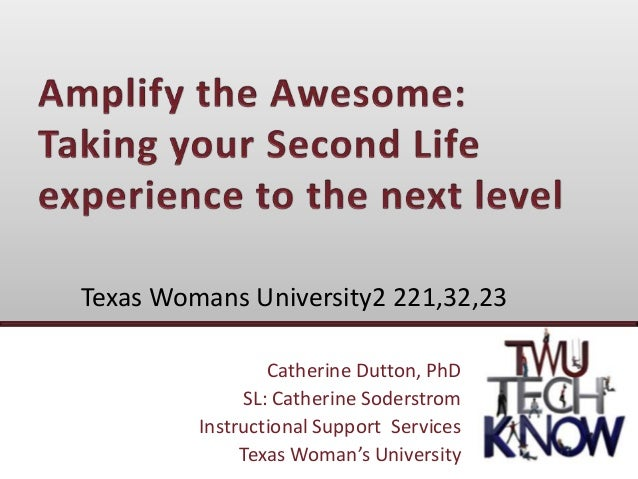 Catherine Dutton, PhDSL: Catherine SoderstromInstructional Support ServicesTexas Woman's UniversityTexas Womans University...