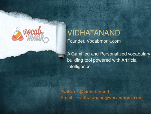 VIDHATANAND Founder, Vocabmonk.com A Gamified and Personalized vocabulary building tool powered with Artificial Intelligen...