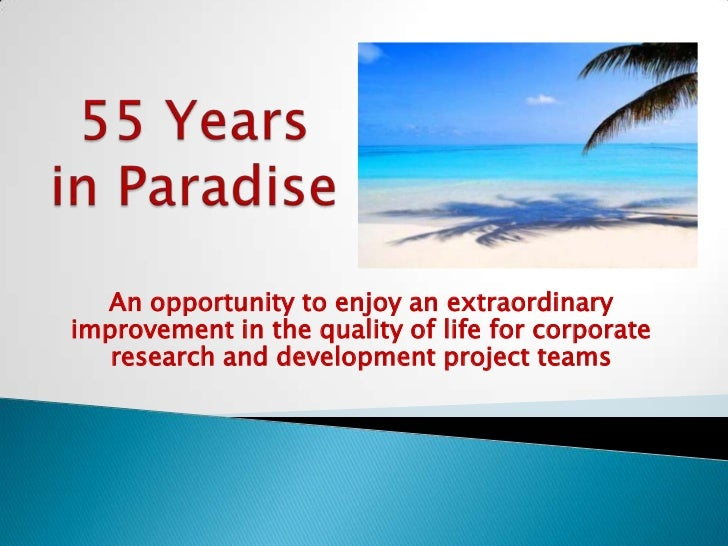 55 Years in Paradise<br />An opportunity to enjoy an extraordinary improvement in the quality of life for corporate resear...