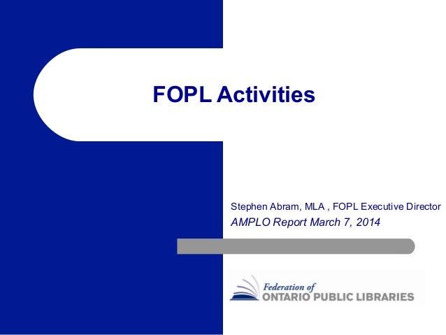 FOPL Activities  Stephen Abram, MLA , FOPL Executive Director  AMPLO Report March 7, 2014