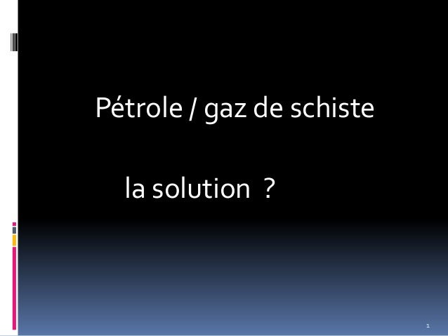 Pétrole / gaz de schiste la solution ? 1