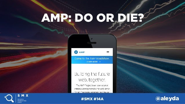 #SMX #14A @aleyda AMP: DO OR DIE?