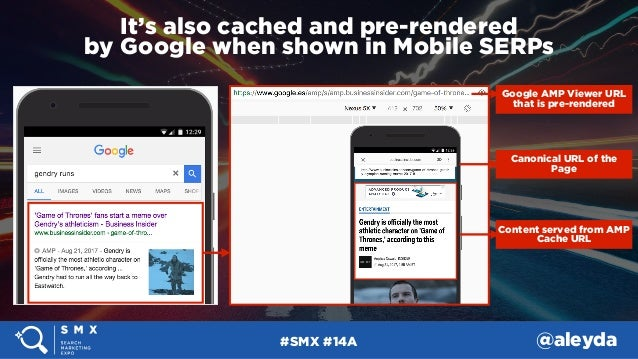 #SMX #14A @aleyda It's also cached and pre-rendered  by Google when shown in Mobile SERPs Google AMP Viewer URL that is ...