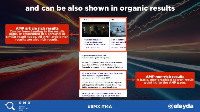 #SMX #14A @aleyda and can be also shown in organic results AMP article rich results Can be free-standing in the results p...