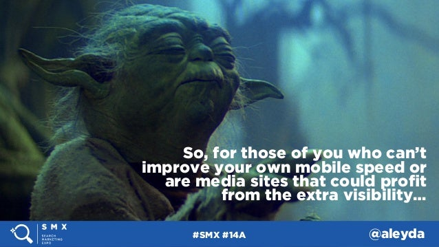 #SMX #14A @aleyda So, for those of you who can't improve your own mobile speed or are media sites that could profit from th...