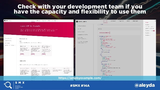 #SMX #14A @aleyda Check with your development team if you  have the capacity and flexibility to use them https://ampbyexam...