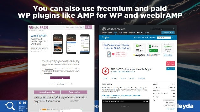 #SMX #14A @aleyda You can also use freemium and paid  WP plugins like AMP for WP and weeblrAMP