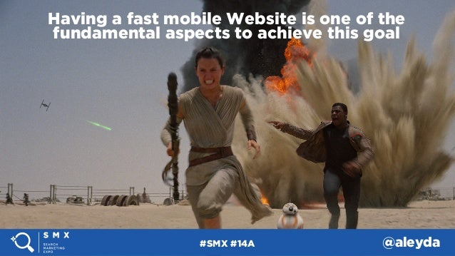 #SMX #14A @aleyda#SMX #14A @aleyda Having a fast mobile Website is one of the fundamental aspects to achieve this goal