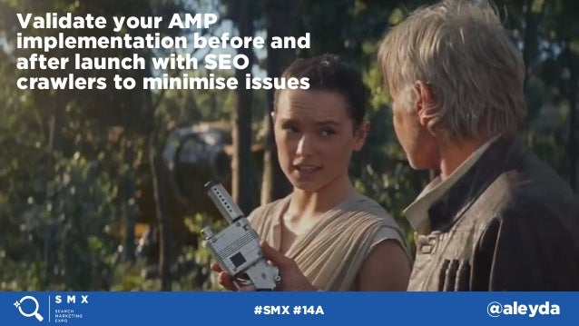 #SMX #14A @aleyda Validate your AMP implementation before and after launch with SEO crawlers to minimise issues #SMX #14A ...