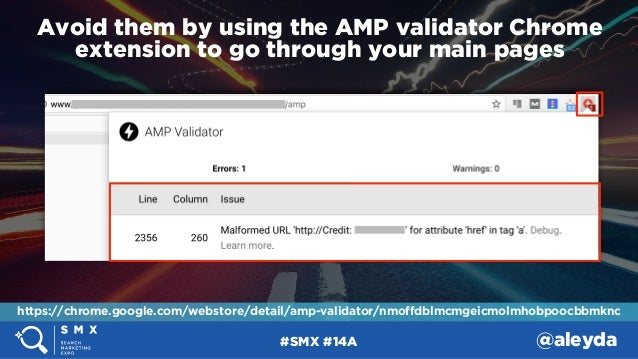 #SMX #14A @aleyda Avoid them by using the AMP validator Chrome extension to go through your main pages https://chrome.goog...