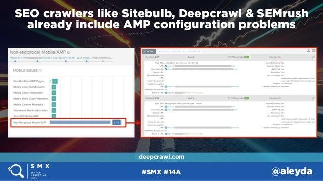#SMX #14A @aleyda SEO crawlers like Sitebulb, Deepcrawl & SEMrush already include AMP configuration problems deepcrawl.com